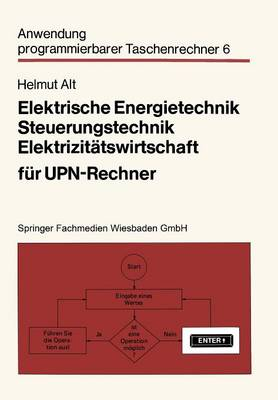 Elektrische Energietechnik, Steuerungstechnik, Elektrizitatswirtschaft Fur UPN-Rechner - Anwendung Programmierbarer Taschenrechner 6 (Paperback)
