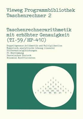 Taschenrechnerarithmetik Mit Erh hter Genauigkeit (Ti-59/Hp-41c) - Vieweg Programmbibliothek Taschenrechner 2 (Paperback)