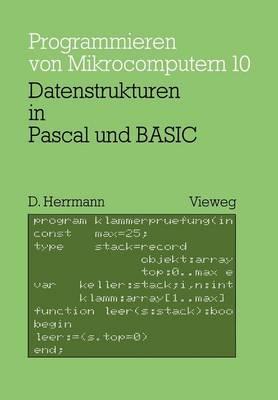 Datenstrukturen in Pascal Und Basic: Mit 12 Pascal- Und 8 Basic-Programmen - Programmieren Von Mikrocomputern (Paperback)