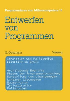 Entwerfen Von Programmen: Strategien Und Fallstudien Beispiele in Basic - Programmieren Von Mikrocomputern 15 (Paperback)