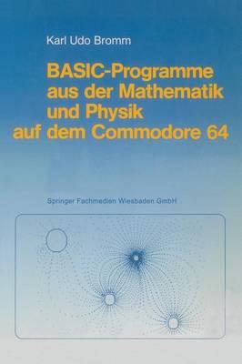 Basic-Programme Aus Der Mathematik Und Physik Auf Dem Commodore 64 (Paperback)