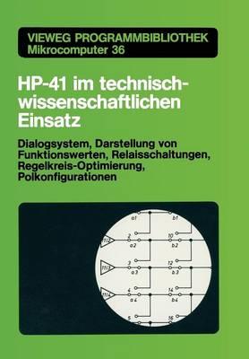 Hp-41 Im Technisch-Wissenschaftlichen Einsatz: Dialogsystem, Darstellung Von Funktionswerten Relaisschaltungen, Regelkreis-Optimierung, Polkonfigurationen - Vieweg-Programmbibliothek Mikrocomputer 36 (Paperback)