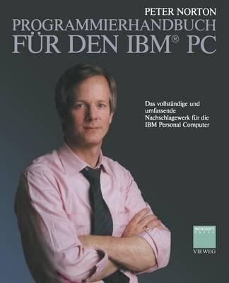 Programmierhandbuch F r Den Ibm(r) PC: Das Vollst ndige Und Umfassende Nachschlagewerk F r Die IBM Personal Computer (Paperback)
