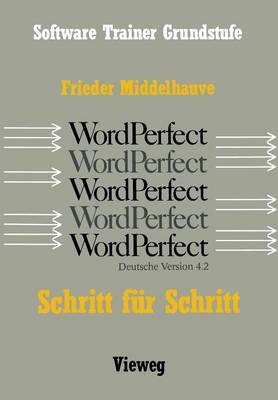 Word Perfect Schritt F�r Schritt: F�r Alle Versionen Bis Einschlie�lich Word Perfect 4.2 (Paperback)