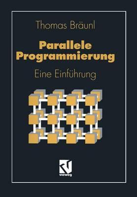 Parallele Programmierung: Eine Einf�hrung - Lehrbuch Informatik (Paperback)