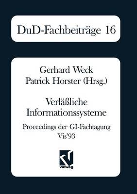 Verlaliche Informationssysteme: Proceedings Der GI-Fachtagung VIS'93 - Dud-Fachbeitrage (Paperback)