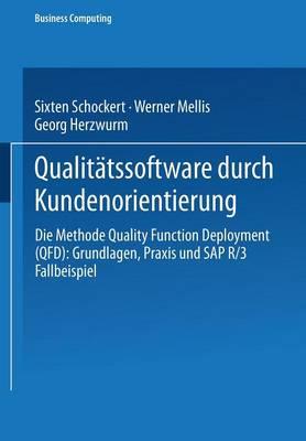Qualit tssoftware Durch Kundenorientierung: Die Methode Quality Function Deployment (Qfd): Grundlagen, Praxis Und Sap(r) R/3(r) Fallbeispiel - Xbusiness Computing (Paperback)