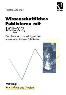 Wissenschaftliches Publizieren mit LaTex 2<Subscript>? - Ausbildung und Studium (Paperback)