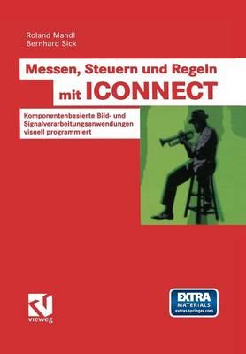 Messen, Steuern Und Regeln Mit Iconnect: Komponentenbasierte Bild- Und Signalverarbeitungsanwendungen Visuell Programmiert (Paperback)
