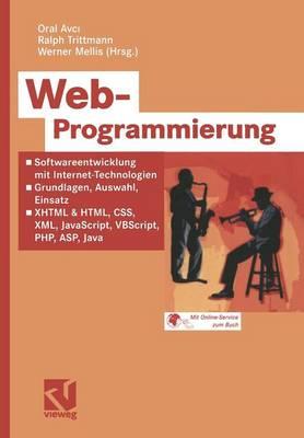 Web-Programmierung: Softwareentwicklung Mit Internet-Technologien -- Grundlagen, Auswahl, Einsatz -- XHTML & HTML, CSS, XML, JavaScript, VBScript, PHP, ASP, Java (Paperback)