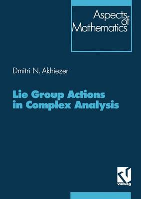 Lie Groups Actions in Complex Analysis - Aspects of Mathematics 27 (Hardback)