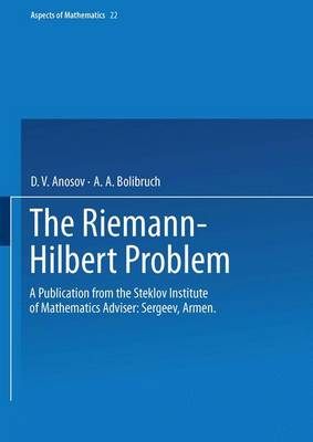 The Riemann-Hilbert Problem: A Publication from the Steklov Institute of Mathematics Adviser: Armen Sergeev - Aspects of Mathematics 22 (Hardback)