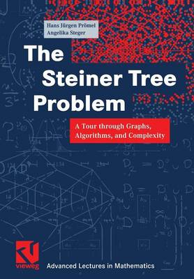 The Steiner Tree Problem: A Tour Through Graphs, Algorithms, and Complexity - Advanced Lectures in Mathematics (Paperback)