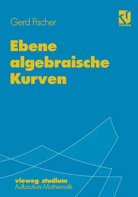 Ebene Algebraische Kurven - Vieweg Studium; Aufbaukurs Mathematik 67 (Paperback)