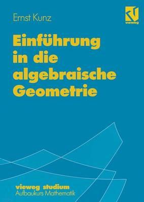 Einfuhrung in fie Algebraische Geometrie - Vieweg Studium; Aufbaukurs Mathematik 87 (Paperback)