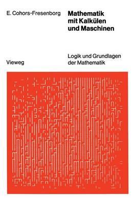 Mathematik Mit Kalkulen Und Maschinen - Logik Und Grundlagen Der Mathematik (Paperback)
