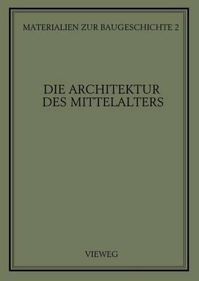 Die Architektur Des Mittelalters - Materialien Zur Baugeschichte 2 (Paperback)