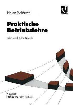 Praktische Betriebslehre: Lehr- Und Arbeitsbuch - Viewegs Fachbucher Der Technik (Paperback)