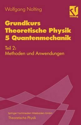 Grundkurs Theoretische Physik 5 Quantenmechanik: Teil 2: Methoden Und Anwendungen (Paperback)