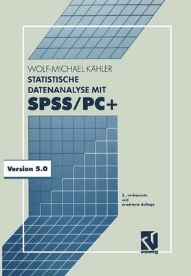 Statistische Datenanalyse Mit SPSS/PC+: Eine Einf�hrung in Grundlagen Und Anwendung (Paperback)