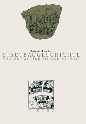 Stadtbaugeschichte Von Der Antike Bis Zur Neuzeit (Paperback)