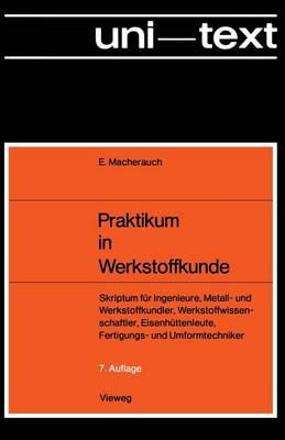 Praktikum in Werkstoffkunde: Skriptum F r Ingenieure, Metall- Und Werkstoffkundler, Werkstoffwissenschaftler, Eisenh ttenleute, Fertigungs- Und Umformtechniker (Paperback)