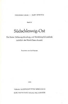 Altere Bronzezeit, Band 4: Sudschleswig-Ost - Die Kreise Schleswig-Flensburg und Rendsburg-Eckernforde (Nordlich des Nord-Ostsee-Kanals) (Hardback)