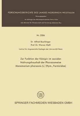 Zur Funktion Der Koenigin Im Sozialen Nahrungshaushalt Der Pharaoameise Monomorium Pharaonis (L.) (Hym., Formicidae) - Forschungsberichte Des Landes Nordrhein-Westfalen (Paperback)