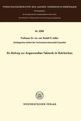 Ein Beitrag Zur Angewandten Tektonik Im Ruhrkarbon - Forschungsberichte Des Landes Nordrhein-Westfalen / Fachgrup 2385 (Paperback)
