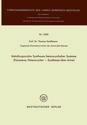 Metallorganische Synthesen Heterocyclischer Systeme: Polyarene; Heterocyclen -- Synthesen Uber Arine - Forschungsberichte Des Landes Nordrhein-Westfalen / Fachgrup 2450 (Paperback)
