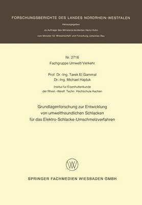 Grundlagenforschung Zur Entwicklung Von Umweltfreundlichen Schlacken Fur Das Elektro-Schlacke-Umschmelzverfahren - Forschungsberichte Des Landes Nordrhein-Westfalen 2716 (Paperback)