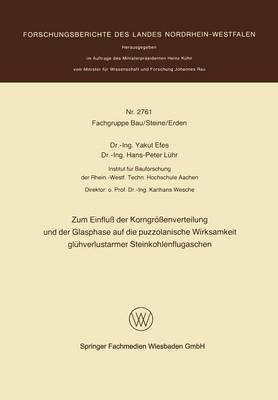 Zum Einfluss Der Korngroessenverteilung Und Der Glasphase Auf Die Puzzolanische Wirksamkeit Gluhverlustarmer Steinkohlenflugaschen (Paperback)