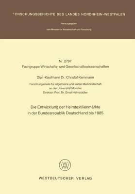 Die Entwicklung Der Heimtextilienm rkte in Der Bundesrepublik Deutschland Bis 1985 - Forschungsberichte Des Landes Nordrhein-Westfalen 2797 (Paperback)