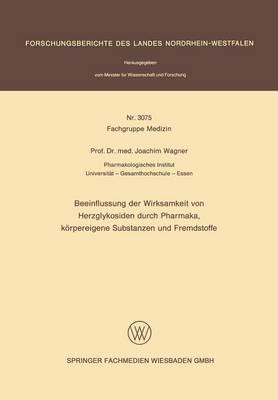 Beeinflussung Der Wirksamkeit Von Herzglykosiden Durch Pharmaka, Keorpereigene Substanzen Und Fremdstoffe (Paperback)