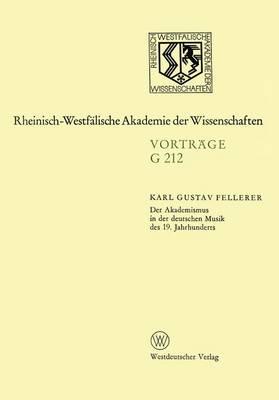 Der Akademismus in Der Deutschen Musik Des 19. Jahrhunderts: 209. Sitzung Am 21. Januar 1976 in D sseldorf - Rheinisch-Westfalische Akademie Der Wissenschaften 212 (Paperback)