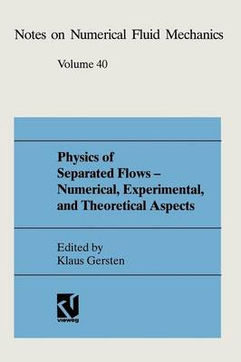 Physics of Separated Flows - Numerical, Experimental, and Theoretical Aspects: DFG Priority Research Programme 1984-1990 - Notes on Numerical Fluid Mechanics 40 (Paperback)