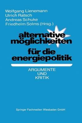 Alternative M glichkeiten F r Die Energiepolitik: Argumente Und Kritik (Paperback)