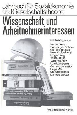 Wissenschaft Und Arbeitnehmerinteressen - Studien Zur Sozialwissenschaft; Bd. 42 (Paperback)