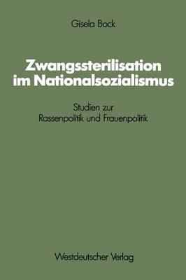 Zwangssterilisation Im Nationalsozialismus: Studien Zur Rassenpolitik Und Frauenpolitik - Schriften Des Zentralinstituts Feur Sozialwissenschaftliche 48 (Paperback)