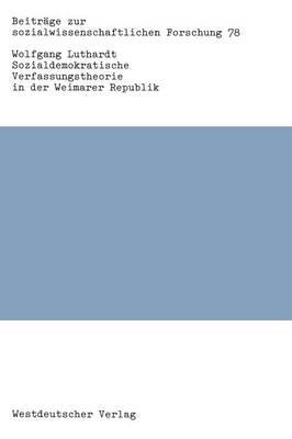 Sozialdemokratische Verfassungstheorie in Der Weimarer Republik - Beitrage Zur Sozialwissenschaftlichen Forschung 78 (Paperback)