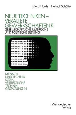 Neue Techniken -- Veraltete Gewerkschaften?: Gesellschaftliche Umbr che Und Politische Bildung - Sozialvertreagliche Technikgestaltung 14 (Paperback)