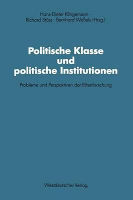 Politische Klasse Und Politische Institutionen: Probleme Und Perspektiven Der Elitenforschung. Dietrich Herzog Zum 60. Geburtstag - Schriften Des Zentralinstituts Feur Sozialwissenschaftliche 66 (Paperback)