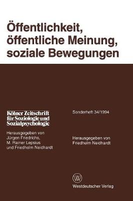 ffentlichkeit, ffentliche Meinung, Soziale Bewegungen - K Lner Zeitschrift F R Soziologie Und Sozialpsychologie Sond 34 (Paperback)