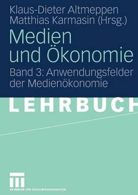 Medien Und Okonomie: Band 3: Anwendungsfelder Der Medienokonomie (Paperback)