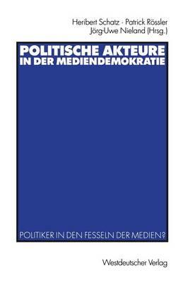 Politische Akteure in der Mediendemokratie (Paperback)