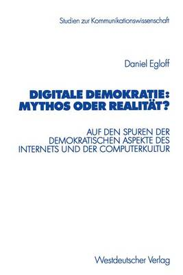 Digitale Demokratie: Mythos oder Realitat? - Studien Zur Kommunikationswissenschaft (Paperback)