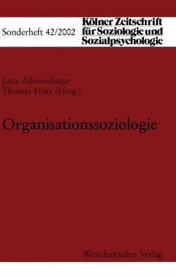 Organisationssoziologie - Kolner Zeitschrift Fur Soziologie Und Sozialpsychologie Sonderhefte 42 (Paperback)