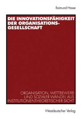 Die Innovationsfahigkeit der Organisationsgesellschaft (Paperback)