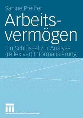 Arbeitsverm�gen: Ein Schl�ssel Zur Analyse (Reflexiver) Informatisierung (Paperback)