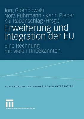 Erweiterung Und Integration Der Eu - Forschungen Zur Europ ischen Integration 9 (Paperback)